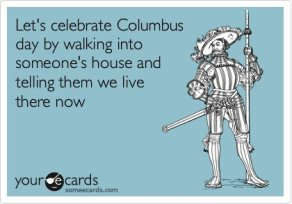 lets-celebrate-columbus-day-by-walking-into-someones-house-and-telling-them-we-live-there-now